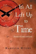 It's All Left up to Time : Poems of Love and Loss by Marilyn Myers (2012,...