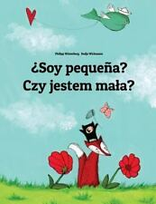 ¿Soy Pequeña? Czy Jestem Maa? : Libro Infantil Ilustrado Español-Polaco...