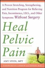 Heal Pelvic Pain: The Proven Stretching, Strengthening, and Nutrition Program fo