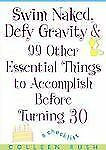 Swim Naked, Defy Gravity and 99 Other Essential Things to AccomplishBefore Turni