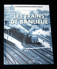 TRAINS DE BANLIEUE 1837-1914 - TRANSPORT URBAIN ED. ATLAS 2011 - LIGNE RAIL LOCO