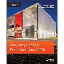 Mastering Autodesk Revit Architecture 2015: Autodesk Official Press by James...