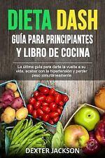 Dieta DASH Guia para Principiantes y Libro de Cocina (Spanish Edition) : La...