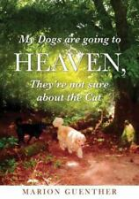 My Dogs Are Going to Heaven, They're Not Sure about the Cat by Marion...