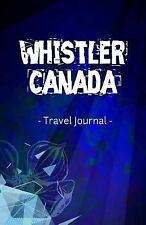 Whistler Canada Travel Journal : Lined Writing Notebook Journal for Whistler...