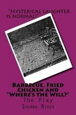Barbecue, Fried Chicken and Where's the Will? : The Play by Shanna Riker...