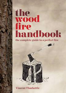 The Wood Fire Handbook by Vincent Thurkettle (Hardback, 2012)