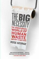 The Big Necessity: The Unmentionable World of Human Waste and Why It Matters by