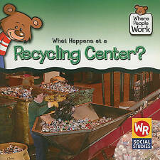 NEW What Happens at a Recycling Center? (Where People Work) by Kathleen Pohl