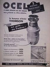 PUBLICITÉ 1957 THOMSON OCEL LE BROYEUR D'ÉVIER UN GESTE ... PLUS D'ORDURE !