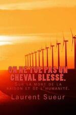 On Ne Tue Pas un Cheval Blesse : Sur la Mort de la Raison et de L'humanite by...