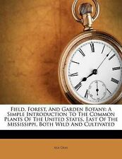 Field, Forest, And Garden Botany: A Simple Introduction To The Common Plants Of