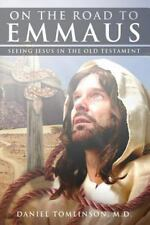 On the Road to Emmaus: Seeing Jesus in the Old Testament by Tomlinson, M. D.