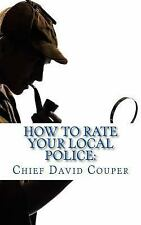 How to Rate Your Local Police: a User Guide for Civic, Governmental, and Police