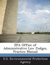 Epa Office of Administrative Law Judges, Practice Manual (2013, Paperback)