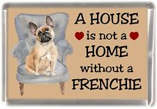 "French Bulldog Fridge Magnet ""A HOUSE IS NOT A HOME....."" by Starprint"