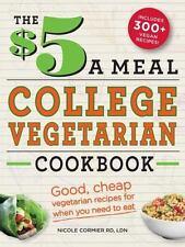 The $5 a Meal College Vegetarian Cookbook : Good, Cheap Vegetarian Recipes...