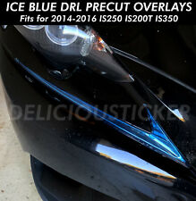 ICE BLUE DRL Day Time Running Light Overlay Vinyl Fits 14-2016 IS 200t 250 IS350
