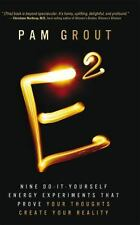 E-Squared: Nine Do-It-Yourself Energy Experiments That Prove Your Thoughts Creat