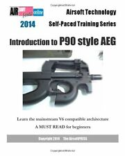 2014 Airsoft Technology Self-Paced Training Series: Introduction to P90 style AE