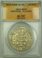 1815 Portugal 400 Reis KM# 331 Silver Coin ANACS AU-50 Details RJS