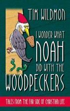 I Wonder What Noah Did with the Woodpeckers: Tales from the Far Side of