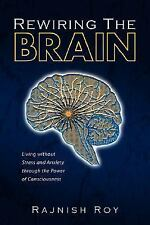 Rewiring the Brain: Living Without Stress and Anxiety Through the Power of Consc