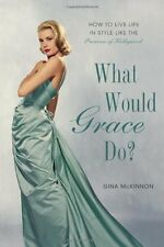 What Would Grace Do?: How to Live Life in Style Li