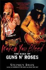 Watch You Bleed: The Saga of Guns N' Roses (Paperback or Softback)