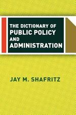 Dictionary of Public Policy and Administration by Jay M. Shafritz (2004,...