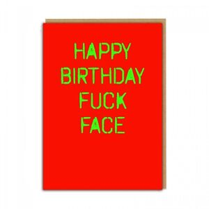 HAPPY BIRTHDAY F*CK FACE - DIRTY RUDE FUNNY NAUGHTY SISTER BROTHER DAD FRIEND