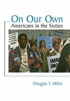 On Our Own: Americans in the Sixties by Miller, Douglas T.