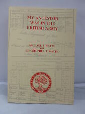 My Ancestor Was in the British Army by M J & C T Watts 1995