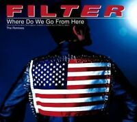 Filter Where do we go from here-The Remixes (2002) [Maxi-CD]