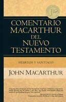 Comentario MacArthur del Neuvo Testamento : Hebreos Y Santiago, Hardcover by ...