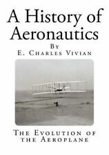 A History of Aeronautics Ser.: A History of Aeronautics by E. Vivian (2014,...