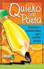 Quiero Ser Poeta : Ejercicios e Instrucciones para Escribir Poes�a by Antonia...