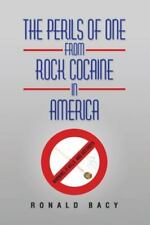 The Perils of One from Rock Cocaine in America by Ronald Bacy (2015, Hardcover)