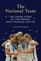 The National Team: The Inside Story of the Women Who Changed Soccer [New Books]