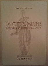 LA CITE ROMAINE A TRAVERS LA LITTERATURE LATINE - JEAN CHEVALIER 1948