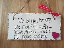 We laugh, we cry,we make time fly .**BEST FRIENDS, MUM* sign/plaque fun gift
