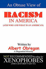 NEW An Obtuse View of RACISM IN AMERICA: (And who and what is an American)