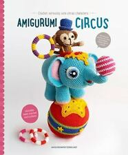 Amigurumi Circus : Seriously Cute Crochet Characters (2016, Paperback)