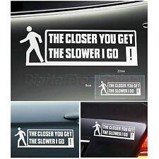 Funny Car Sticker THE CLOSER YOU GET THE SLOWER I GO Vinyl Decal Sticker