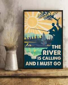 The River Is Calling And I Must Go Poster No Frame, Love Fishing Poster, Fishing