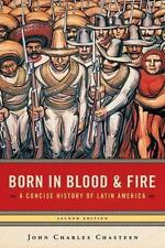 Born in Blood and Fire : A Concise History of Latin America by John Charles...