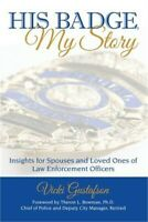 His Badge, My Story: Insights for Spouses and Loved Ones of Law Enforcement Offi