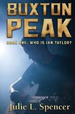 Buxton Peak: Buxton Peak Book One: Who Is Ian Taylor? by Julie Spencer (2016,...