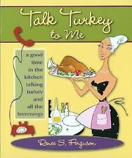 Talk Turkey to Me: A Good Time in the Kitchen Talking Turkey and All the Trimm..