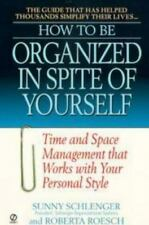 How to Be Organized in Spite of Yourself : Time and Space Management That...